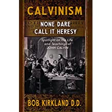 Calvinism: None Dare Call It Heresy