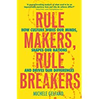 Rule Makers, Rule Breakers: Tight and Loose Cultures and the Secret Signals That Direct Our Lives