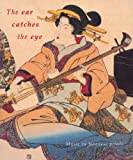 The Ear Catches the Eye : Music in Japanese Prints, Kyrova, Magda, 9074822304