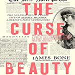 The Curse of Beauty: The Scandalous & Tragic Life of Audrey Munson, America's First Supermodel | James Bone