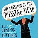 The Question of the Missing Head Audiobook by E. J. Copperman, Jeff Cohen Narrated by Mark Boyett
