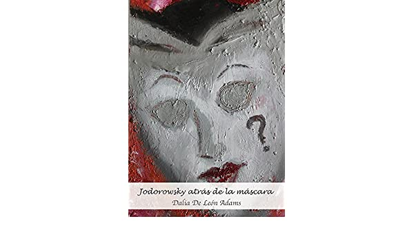 Amazon.com: Jodorowsky atrás de la máscara. (Spanish Edition) eBook: Dalia De León Adams: Kindle Store