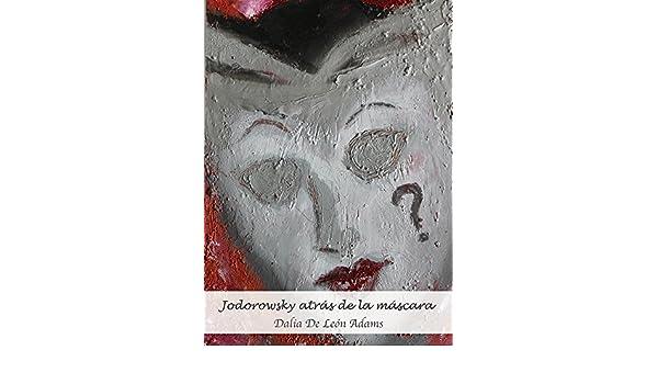 Amazon.com: Jodorowsky atrás de la máscara. (Spanish Edition) eBook: Dalia De León Adams: Kindle Store