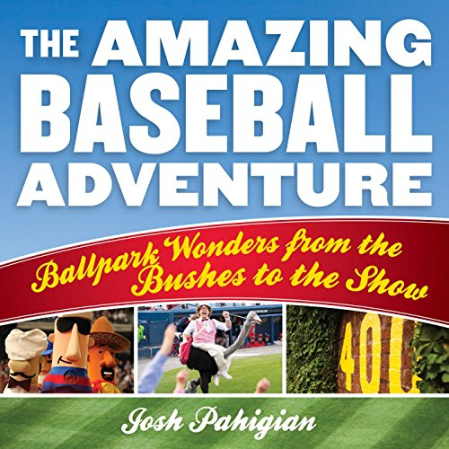 The Amazing Baseball Adventure: Ballpark Wonders from the Bushes to the ()