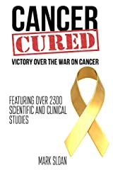 Cancer Cured: Victory Over The War On Cancer Paperback