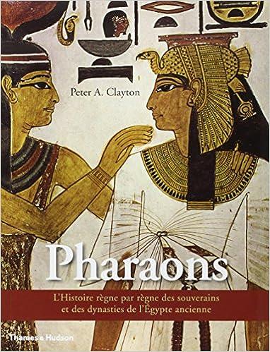 En ligne téléchargement Les Pharaons - L'Histoire règne par règne des souverains et des dynasties de l'Egypte ancienne pdf ebook