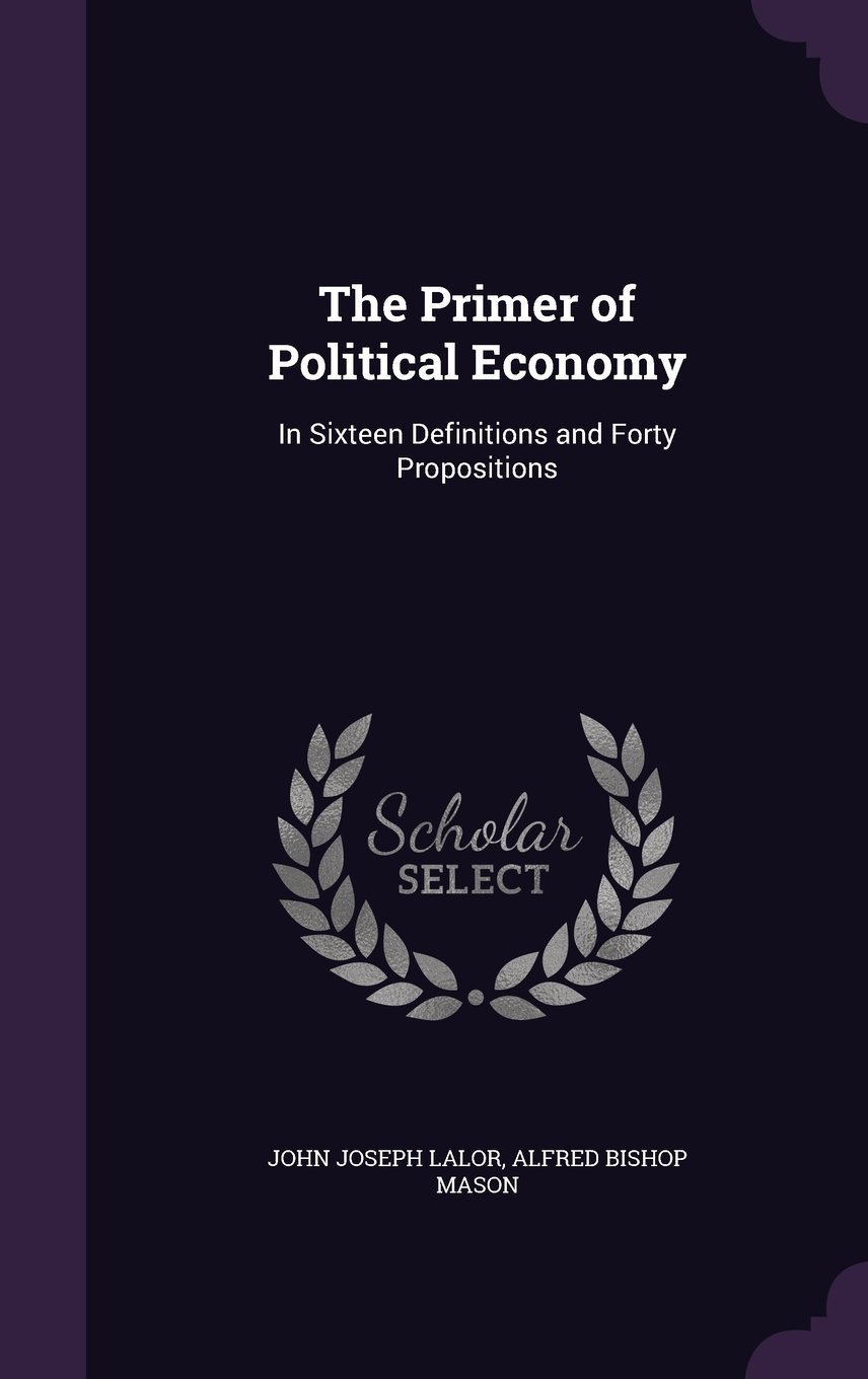Download The Primer of Political Economy: In Sixteen Definitions and Forty Propositions pdf