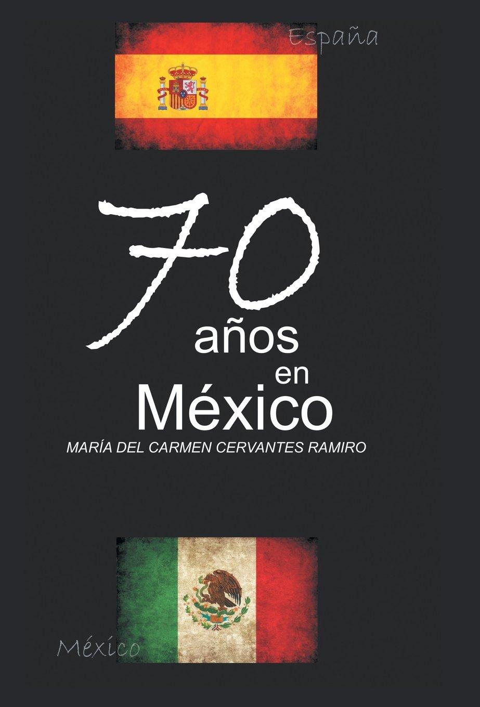 70 Anos En Mexico: Amazon.es: Ramiro, Maria Del Carmen Cervantes: Libros