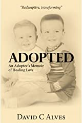 Adopted: An Adoptee's Memoir of Healing Love Kindle Edition