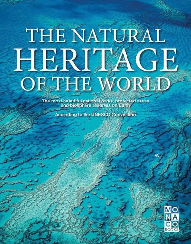 The Natural Heritage of the World: The Most Beautiful National Parks, Protected Areas and Biosphere Reserves ()