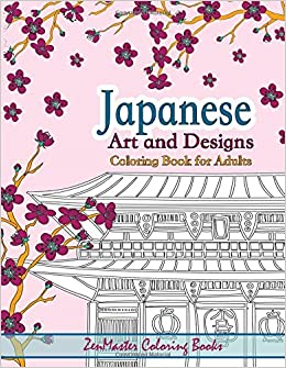 Japanese Art And Designs Coloring Book For Adults Adult Inspired By Japan Free Bonus Pages Bookmarks Included Around The World