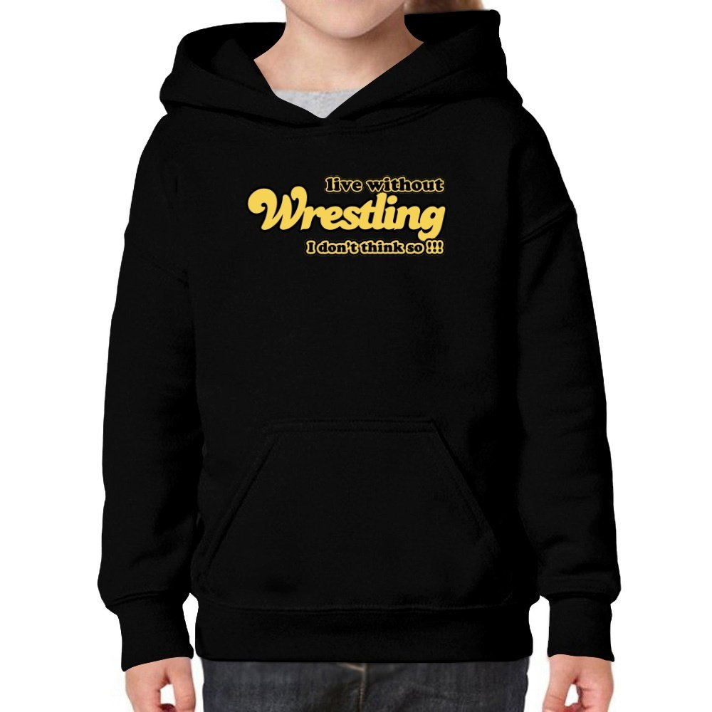 Teeburon Live Without Wrestling I Don't Think So !!! Girl Hoodie