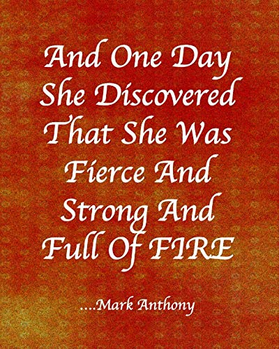 AND ONE DAY SHE DISCOVERED THAT SHE WAS FIERCE AND STRONG AND FULL OF FIRE...Mark Anthony: College Ruled Notebook - With Inspirational Sayings On Each Page - Muted Orange And Gold Dotted Pattern