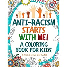 Anti-Racism Starts With Me: Kids Coloring Book (Anti Racist Childrens Books)