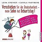 Verschieben Sie die Deutscharbeit - mein Sohn hat Geburtstag! Von Helikopter-Eltern und Premium-Kids Hörbuch von Lena Greiner, Carola Padtberg Gesprochen von: Jochen Bendel