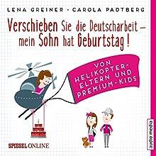 Verschieben Sie die Deutscharbeit - mein Sohn hat Geburtstag! Von Helikopter-Eltern und Premium-Kids | Livre audio Auteur(s) : Lena Greiner, Carola Padtberg Narrateur(s) : Jochen Bendel