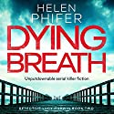Dying Breath: Detective Lucy Harwin, Book 2 Audiobook by Helen Phifer Narrated by Alison Campbell