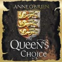 The Queen's Choice Audiobook by Anne O'Brien Narrated by Helen Longworth
