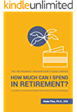 How Much Can I Spend in Retirement?: A Guide to Investment-Based Retirement Income Strategies
