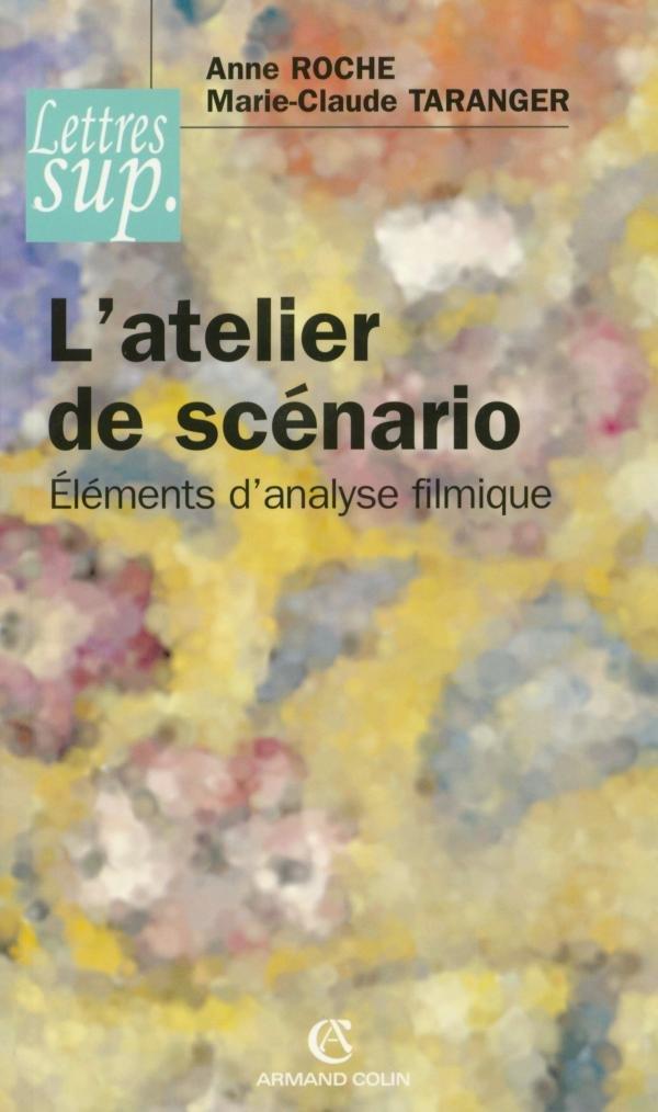 L'atelier de scénario: Éléments d'analyse filmique Broché – 1 juillet 2005 Anne Roche Armand Colin 2200343116 Sciences Humaines Et Sociales
