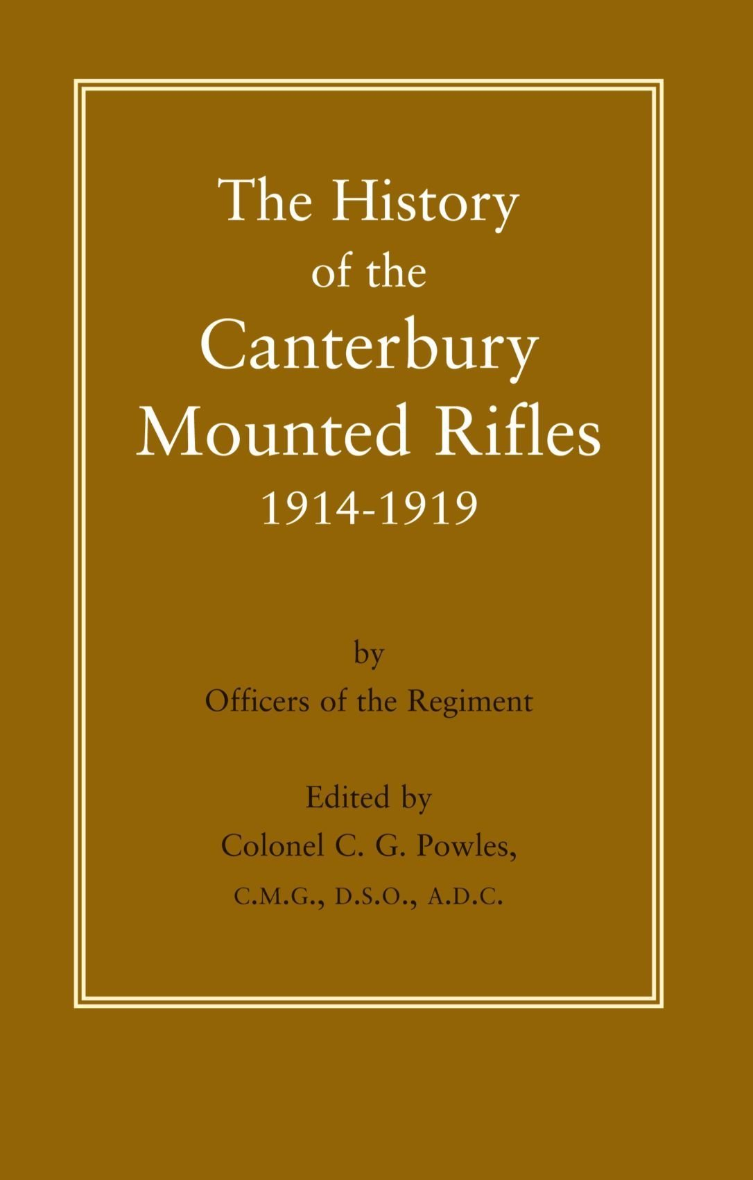 Download The History Of The Canterbury Mounted Rifiles 1914-1919: History Of The Canterbury Mounted Rifles 1914-1919 PDF