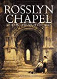 Rosslyn Chapel : An Icon Through the Ages, Maggi, Angelo, 1841587249