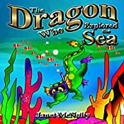 The Dragon Who Explored the Sea: Dragon Who Series Book 5 | Janet McNulty