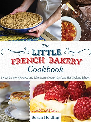 The Little French Bakery Cookbook: Sweet & Savory Recipes and Tales from a Pastry Chef and Her Cooking School ()