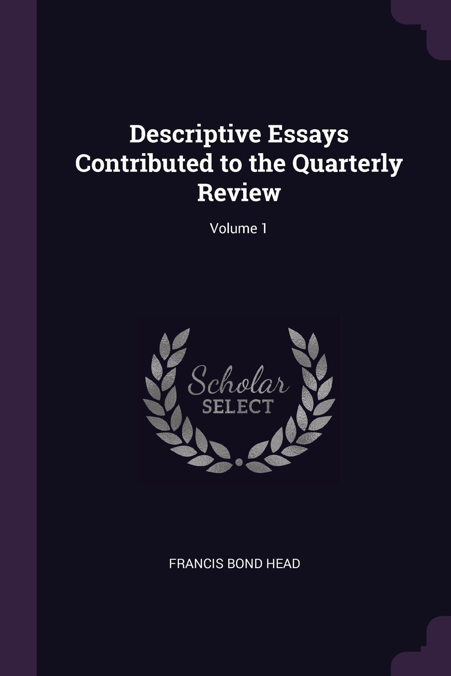 Descriptive Essays Contributed to the Quarterly Review; Volume 1 ebook
