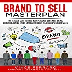 Brand to Sell: Proven Strategies to Build a Powerful Strong Brand | Vince Ferraro