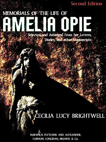 Memorials of the Life of Amelia Opie: Selected and Arranged from her Letters, Diaries, and other Manuscripts
