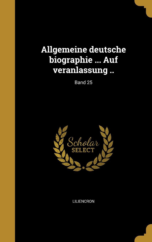 Read Online Allgemeine Deutsche Biographie ... Auf Veranlassung ..; Band 25 (German Edition) ebook