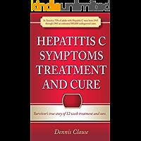 Hepatitis C Symptoms, Treatment and Cure: Survivor's true story of 12 week treatment and cure (Hepatitis C Symptoms Treatment and Cure Series Book 1)