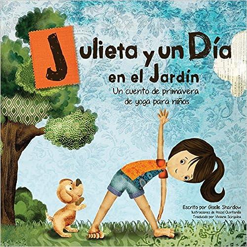 Julieta y un día en el jardín  Un cuento de primavera de yoga para niños 29f2792c0b3d