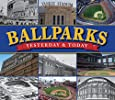 Ballparks, Yesterday & Today