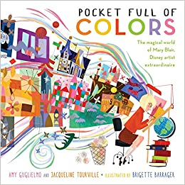 Pocket Full Of Colors The Magical World Mary Blair Disney Artist Extraordinaire Amy Guglielmo Jacqueline Tourville Brigette Barrager 9781481461313