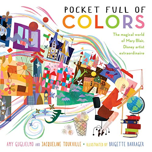 (Pocket Full of Colors: The Magical World of Mary Blair, Disney Artist Extraordinaire)
