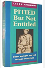 Pitied but Not Entitled: Single Mothers and the History of Welfare 1890-1935 Paperback