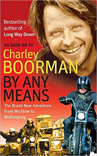 By Any Means: His Brand New Adventure From Wicklow to Wollongong: Amazon.co.uk: Charley Boorman: 9780751541731: Books