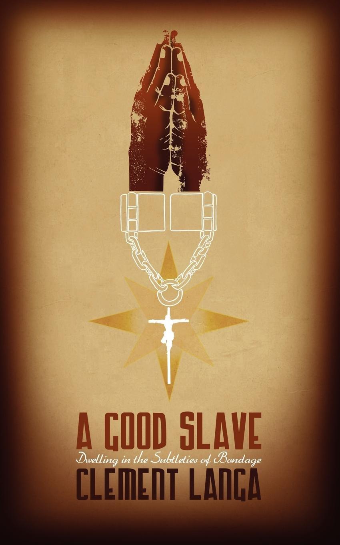 Download A Good Slave: Dwelling in the Subtleties of Bondage pdf epub