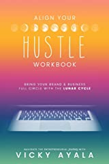 Align Your Hustle Workbook: Bring Your Brand + Business Full Circle with the Lunar Cycle. Paperback