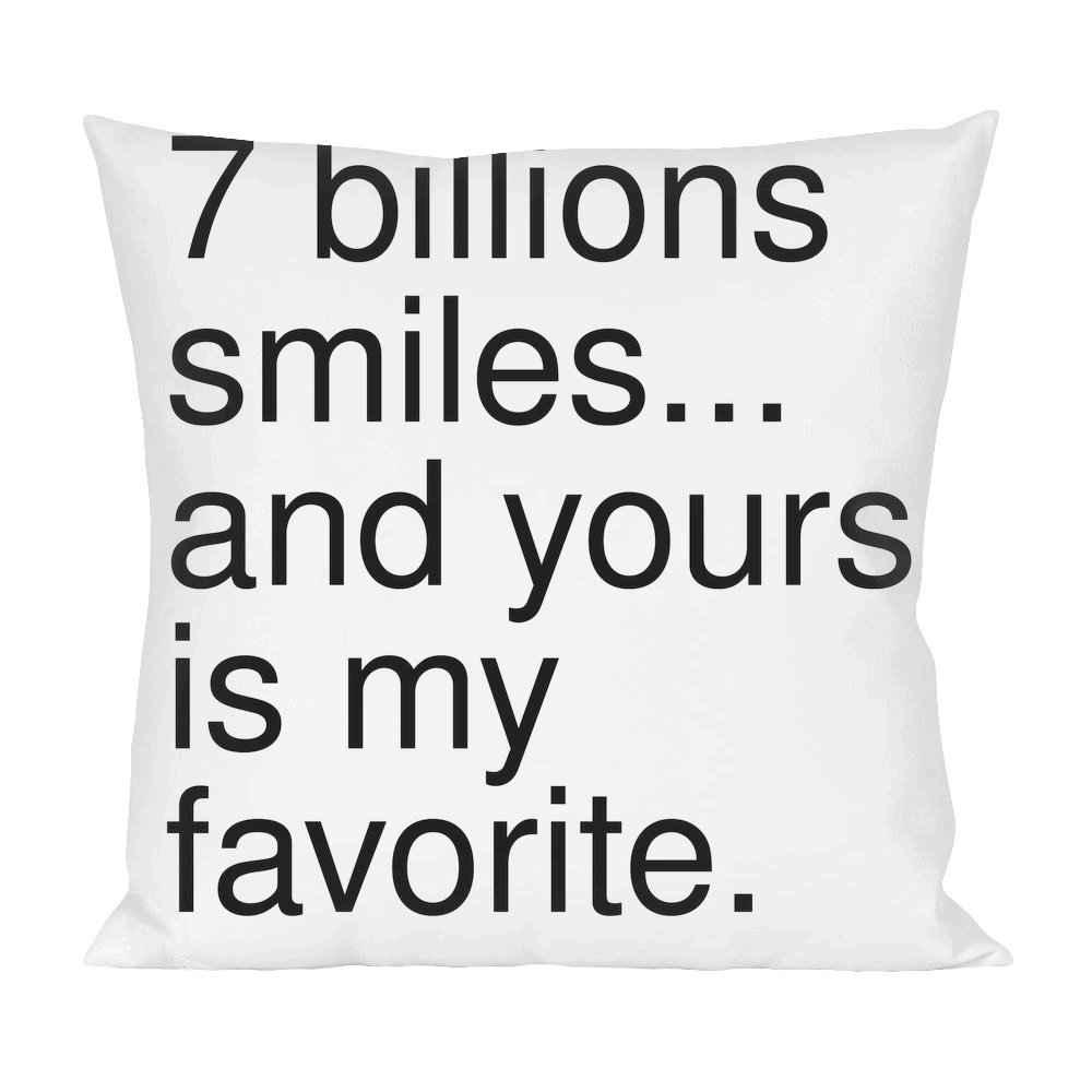7 Billions Smiles And Yours Is My Favorite Pillow Amazoncouk