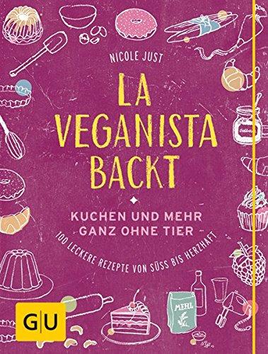 La Veganista backt: Kuchen und mehr ganz ohne Tier - Leckere Rezepte von süß bis herzhaft
