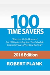 100 Time Savers: Start Less, Finish More, and Cut 10 Minutes a Day from Your Schedule to Gain 60 Hours of Free Time Per Year Kindle Edition