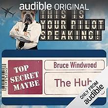 The Hub: This Is Your Pilot Speaking, An Audible Original Pilot Performance by Bruce Windwood Narrated by Susy Kane, Alex Kirk, Howard Gossington, Anjella Macintosh, Joel Morris