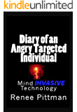 Diary of an Angry Targeted Individual: Mind Invasive Technology (Mind Control Technology Book 4)