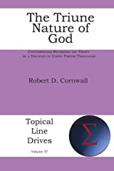 The Triune Nature of God: Conversations Regarding the Trinity by a Disciples of Christ Pastor/Theologian (Topical Line Drives) Paperback