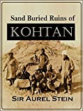 Sand Buried Ruins of  Khotan:  Personal Narrative of a Journey of Archaeological & Geographical Exploration in Chinese Turkestan (1904)