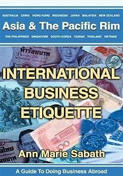 International Business Etiquette: Asia & The Pacific Rim by [Ann Marie Sabath]