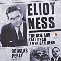 Eliot Ness: The Rise and Fall of an American Hero Hörbuch von Douglas Perry Gesprochen von: Pete Bradbury